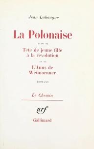 Jean Lahougue et Georges Lambrichs - La Polonaise - Suivi de Tête de jeune fille à la révolution ; et de L'Anus du Weimaraner.