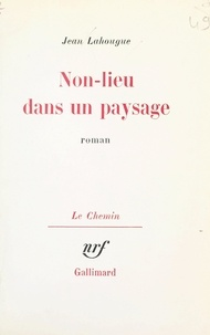 Jean Lahougue et Georges Lambrichs - Non-lieu dans un paysage.