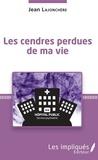 Jean Lajonchère - Les cendres perdues de ma vie.