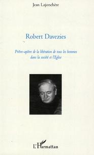 Jean Lajonchère - Robert Davezies - Prêtre-apôtre de la libération de tous les hommes dans la société et l'Eglise.