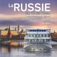 Jean Lallouët - La Russie au fil de l'eau - De Saint-Pétersbourg à Moscou.