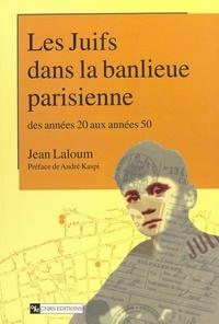 Jean Laloum et André Kapsi - Les Juifs dans le banlieue parisienne - Des années 20 aux années 50 : Montreuil, Bagnolet et Vincennes à l'heure de la Solution finale.