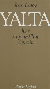 Jean Laloy - Yalta - Hier, aujourd'hui, demain.