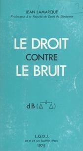 Jean Lamarque - Le droit contre le bruit.