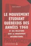 Jean Lamarre - Le mouvement étudiant québécois des années 1960 et ses relations avec le mouvement international - La dynamique Québec-Canada-Etats-Unis-France.
