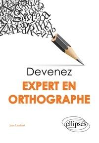 Jean Lambert - Devenez expert en orthographe.