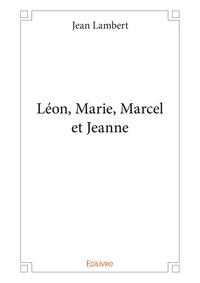 Jean Lambert - Léon, Marie, Marcel et Jeanne.