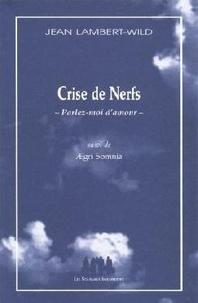 Jean Lambert-Wild - Crise de Nerfs -Parlez-moi d'amour - Suivi  de Aegri somnia.