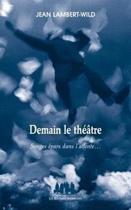 Jean Lambert-Wild - Demain le théâtre - Songes épars dans l'attente....