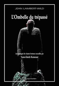 Jean Lambert-Wild - L'Ombelle du trépassé. 1 CD audio
