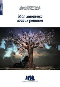Jean Lambert-Wild et Stéphane Blanquet - Mon amoureux noueux pommier. 1 CD audio