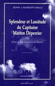 Jean Lambert-Wild - Splendeur et lassitude du Capitaine Marion Déperrier.