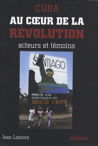 Jean Lamore - Cuba - Au coeur de la révolution, acteurs et témoins.