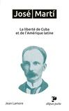 Jean Lamore - José Martí - La liberté de Cuba et de l'Amérique latine.