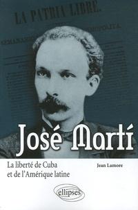 Jean Lamore - José Marti - La liberté de Cuba et de l'Amérique latine.
