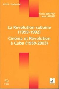 Jean Lamore et Nancy Berthier - La Révolution cubaine (1959-1992) / Cinéma et Révolution à Cuba (1959-2003).