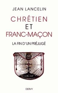 Jean Lancelin - Chrétien et franc-maçon - La fin d'un préjugé.