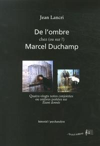 Jean Lancri - De l'ombre chez (ou sur ?) Marcel Duchamp - Quatre-vingts notes conjointes ou ombres portées sur Etant donnés.