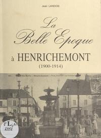 Jean Landois et  Collectif - La Belle Époque à Henrichemont (1900-1914).