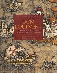 Dom Loupvent- Récit d'un voyageur lorrain en Terre Sainte au XVIe siècle - Jean Lanher |