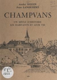 Jean Lanouzière et André Seguin - Champvans - De 1880 à 1982 : la vie rurale et agricole de ses habitants. De 1925 à 1982 : la vie administrative et politique de la commune.