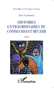 Jean Laoukolé - Histoires extraordinaires du commandant Béchir.