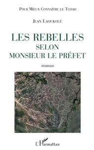 Jean Laoukolé - Les rebelles selon monsieur le préfet.