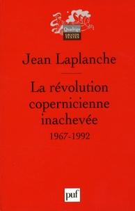 Jean Laplanche - La révolution copernicienne inachevée - Travaux 1967-1992.