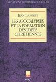 Jean Laporte - Les Apocalypses et la formation des vérités chrétiennes.