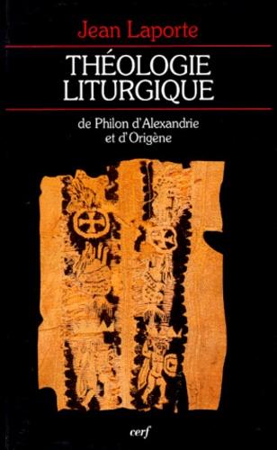 Jean Laporte - Théologie liturgique de Philon d'Alexandrie et d'Origène.