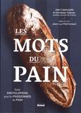 Jean Lapoujade et Christian Vabret - Les mots du pain - Petite encyclopédie pour les passionnés du pain.