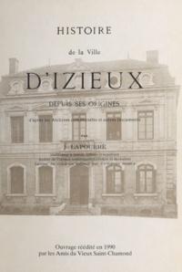 Jean Lapourré - Histoire de la ville d'Izieux depuis ses origines - D'après les archives communales et autres documents.