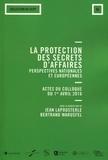 Jean Lapousterle et André Warusfel - La protection des secrets d'affaires : perspectives nationales et européennes - Actes du colloque du 1er avril 2016.