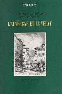 Jean Larat - L'Auvergne et le Velay - Les artistes découvrent les provinces.