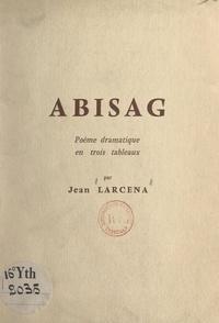 Jean Larcena - Abisag - Poème dramatique en trois tableaux.