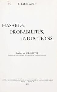Jean Largeault et Claude Paul Bruter - Hasards, probabilités, inductions - Petits écrits de circonstance.
