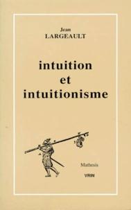 Jean Largeault - Intuition et intuitionisme.