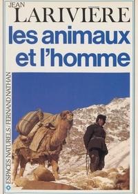 Jean Larivière et  Collectif - Les animaux et l'homme.