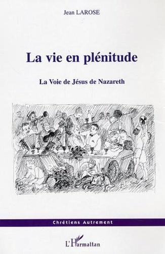 Jean Larose - La vie en plenitude - la voie de jesus de nazareth.