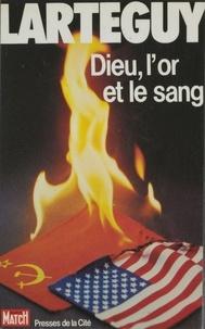 Jean Lartéguy - Dieu, l'or et le sang.