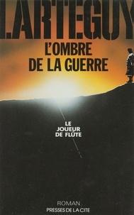 Jean Lartéguy - L'Ombre de la guerre  Tome 1 - Le Joueur de flûte.