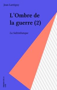 Jean Lartéguy - L'Ombre de la guerre  Tome 2 - La Saltimbanque.