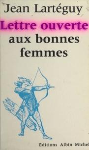 Jean Lartéguy et Jean-Pierre Dorian - Lettre ouverte aux bonnes femmes.