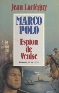 Jean Lartéguy - Marco Polo - Espion de Venise.