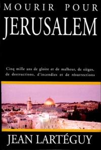 MOURIR POUR JERUSALEM. Cinq mille ans de gloire et de malheur, de sièges, de destructions, dincendies et de résurrections.pdf