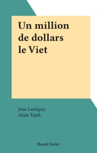 Jean Lartéguy et Alain Taieb - Un million de dollars le Viet.