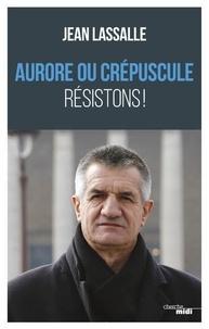 """Jean Lassalle - Aurore ou crépuscule, """"Résistons""""."""
