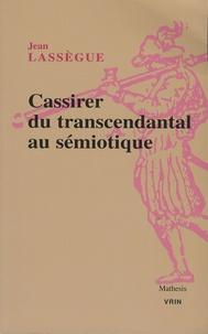 Jean Lassègue - Ernst Cassirer, du transcendental au sémiotique.