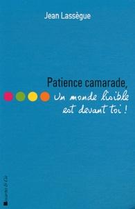 Jean Lassègue - Patience camarade, un monde lisible est devant toi !.