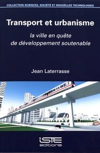Jean Laterrasse - Transport et urbanisme - La ville en quête de développement soutenable.